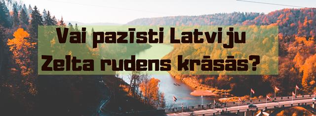 Vai pazīsti Latviju Zelta rudens krāsās?
